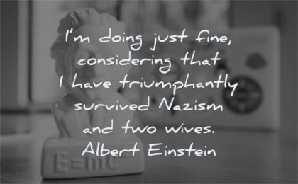 albert einstein quotes doing just fine considering have triumphantly survived nazism two wives wisdom statue