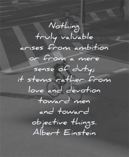 albert einstein quotes nothing truly valuable arises ambition mere sense duty stems love devotion wisdom man bike street