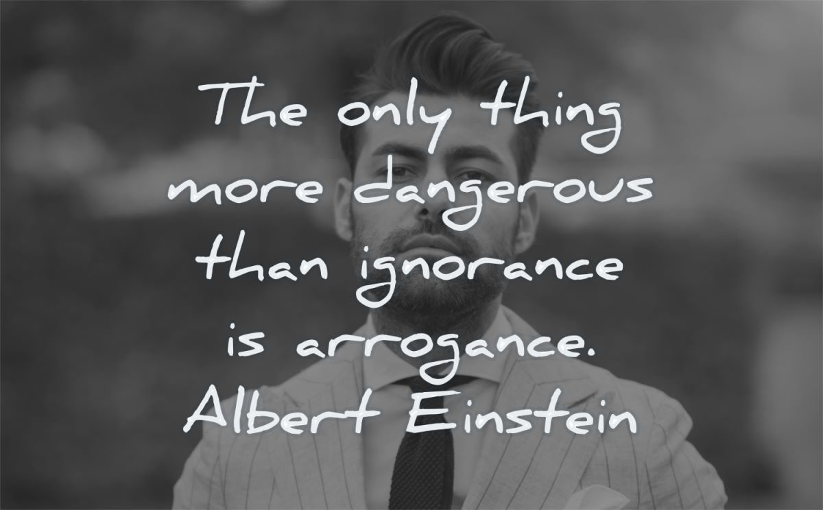 albert einstein quotes only thing more dangerous ignorance arrogance wisdom man suit