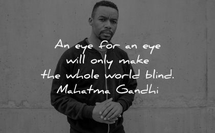 anger quotes eye will only make whole world blind mahatma gandhi wisdom man