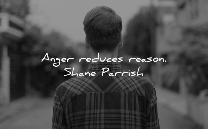 anger quotes reduces reason shane parrish wisdom man street