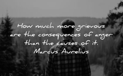 anger quotes how much more grievous consequences causes marcus aurelius wisdom