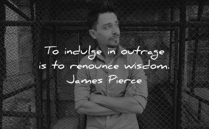 anger quotes indulge outrage renounce wisdom james pierce