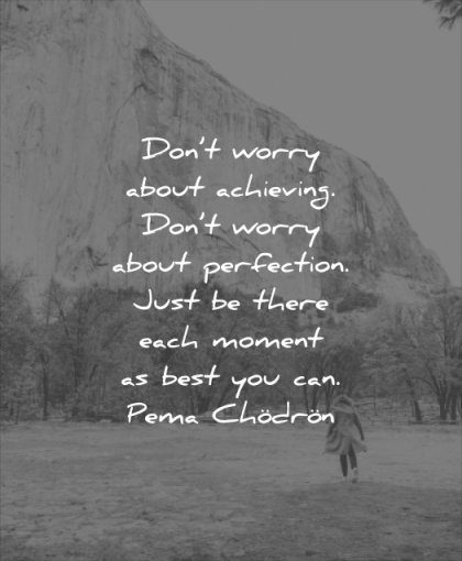 anxiety quotes dont worry about achieving perfection just there each moment best you can pema chodron wisdom