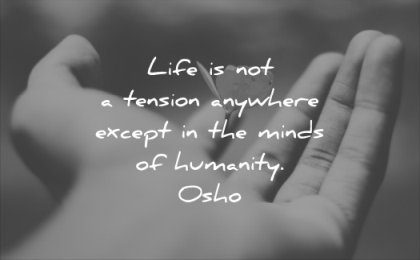 anxiety quotes life tension anywhere except minds humanity osho wisdom