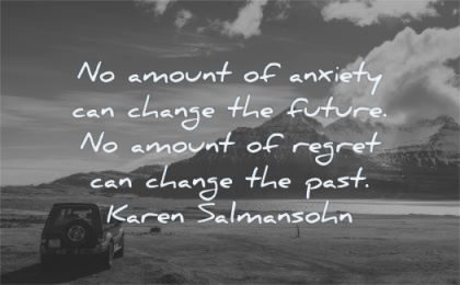 anxiety quotes amount can change future regret past karen salmonsohn wisdom nature landscape suv