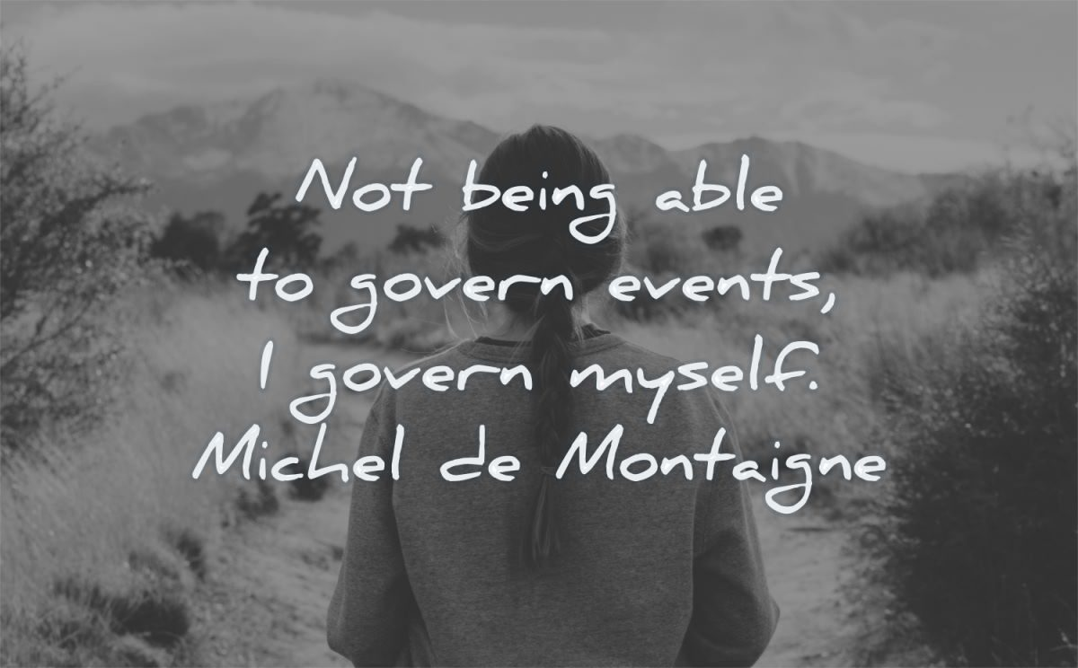 anxiety quotes being able govern events myself michel de montaigne wisdom woman