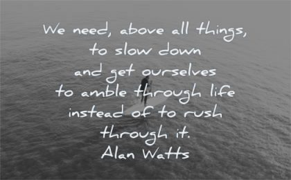 anxiety quotes need slow down ourselves amble through life instead rush through alan watts wisdom man paddleboard water sea