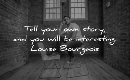 art quotes tell your own story interesting louise bourgeois wisdom man room