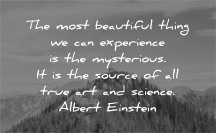 art quotes most beautiful thing experience mysterious source true science albert einstein wisdom mountain cabin nature