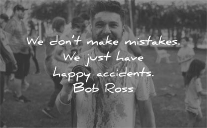art quotes dont make mistakes have happy accidents bob ross wisdom man camera smile