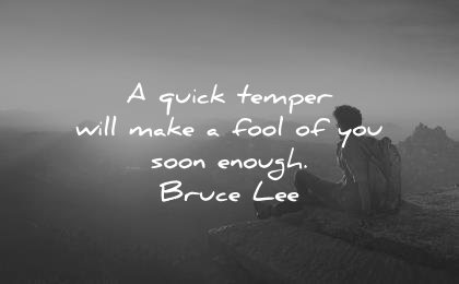 attitude quotes quick temper will make fool you soon enough bruce lee wisdom man solitude mountain sunset