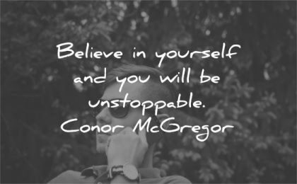 be yourself quotes believe you will unstoppable conor mcgregor wisdom man talk phone