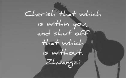 be yourself quotes cherish which within you shut off without zhuangzi wisdom man silhouette guitar