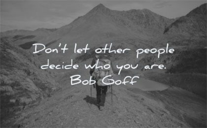 be yourself quotes dont let other people decide who you bob goff wisdom man hiking mountains nature