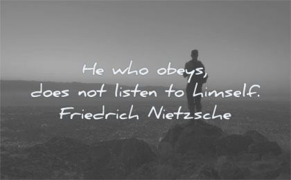 be yourself quotes who obeys does not listen himself friedrich nietzsche wisdom man nature solitude sihouette
