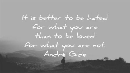be yourself quotes better hated for what you are than loved not andre gide wisdom