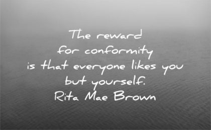 be yourself quotes the reward for conformity that everyone likes you but rita mae brown wisdom