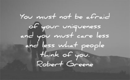 be yourself quotes you must not afraid your uniqueness care less what people think robert greene wisdom