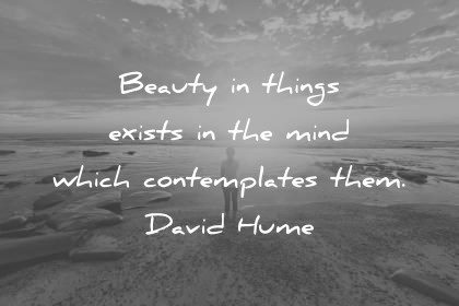 beautiful quotes beauty in things exists in the mind which comtemplates them david hume wisdom quotes