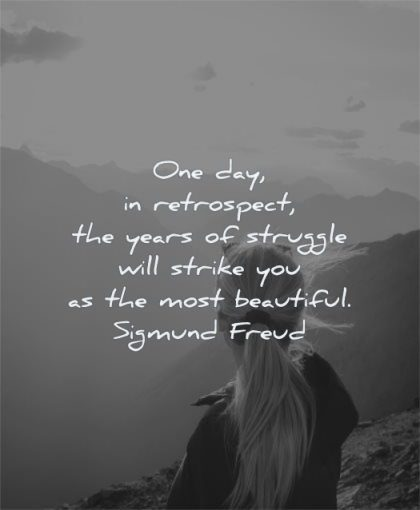beautiful quotes one day retrospect years struggle will strike sigmund freud wisdom woman nature mountains
