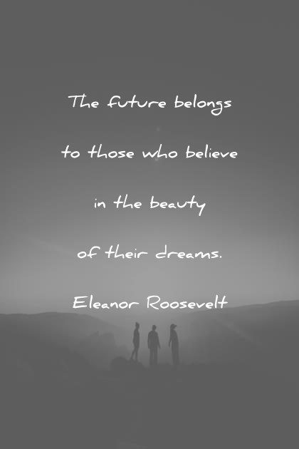 beautiful quotes the future belongs to those who believe in the beauty of their dreams eleanor roosevelt wisdom quotes