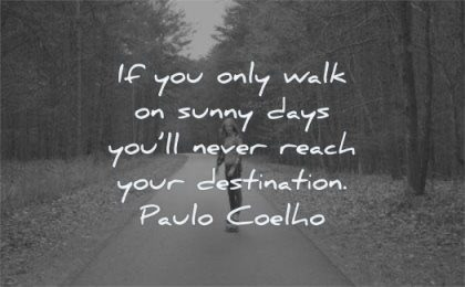 being strong quotes walk sunny days will never reach destination paulo coelho wisdom skateboard nature