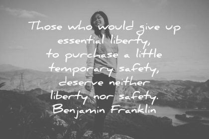 benjamin franklin those who would give up essential liberty to purchase a little temporary safety deserve neither liberty nor safety wisdom quotes