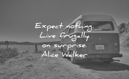 best quotes expect nothing live frugally surprise alice walker wisdom van nature lake