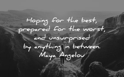 best quotes hoping prepared worst unsurprised anything between maya angelou wisdom woman nature