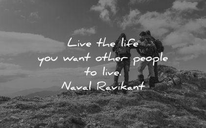 best quotes live life you want other people naval ravikant wisdom group people nature