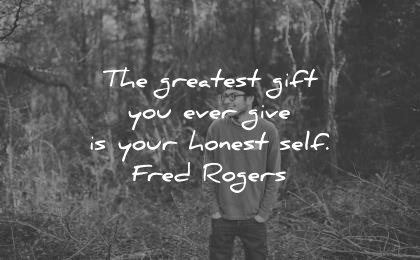best quotes greatist gift you ever give your honest self fred rogers wisdom man laugh nature
