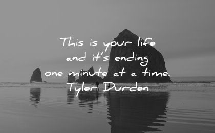 best quotes your life ending minute time tyler durden wisdom beach nature people walking