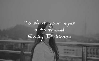 best quotes shut your eyes travel emily dickinson wisdom quotes