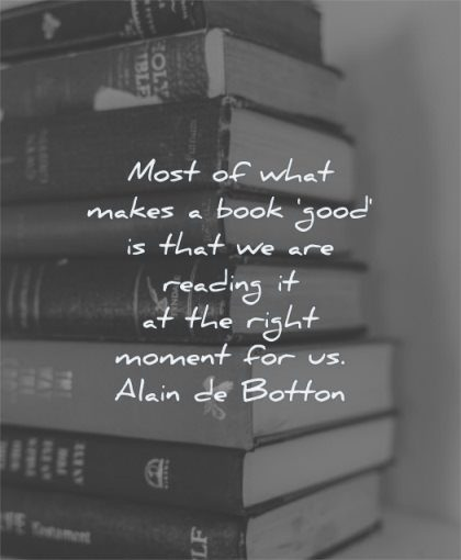 book quotes most what makes good reading right moment alain de botton wisdom pile