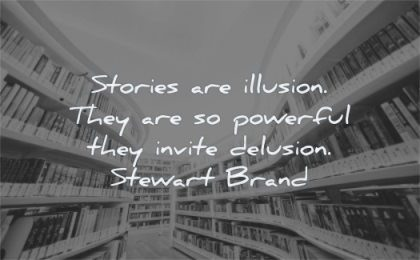 book quotes stories illusion powerful invite delusion steward brand wisdom library books