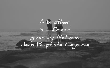 brother quotes friend given nature jean baptiste legouve wisdom nature sea water waves