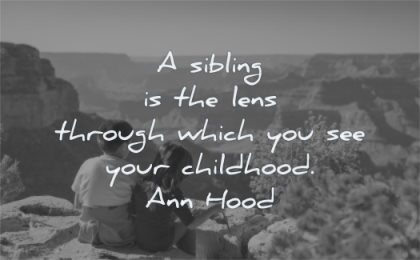 brother quotes sibling lens through which you see your childhood ann hood wisdom canyon family sitting