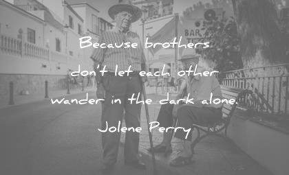 brother quotes because each other wander dark alone jolene perry wisdom