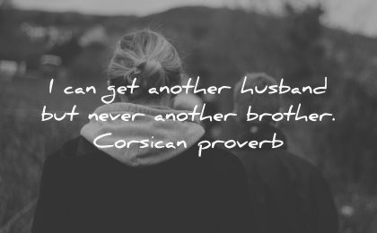 brother quotes can get another husband never corsican proverb wisdom