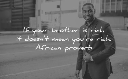 brother quotes rich doesnt mean african proverb wisdom man