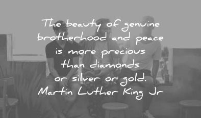 brother quotes beauty genuine brotherhood peace precious diamonds silver gold martin luther king jr wisdom