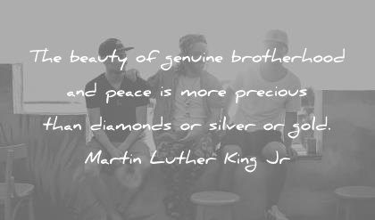 brother quotes beauty genuine brotherhood peace more precious diamonds silver gold martin luther king wisdom