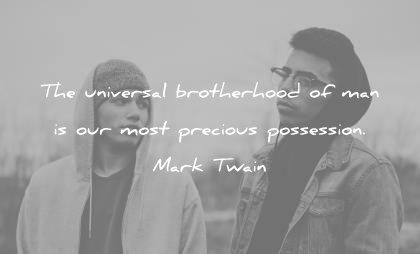 brother quotes universal brotherhood man most precious possession mark twain wisdom