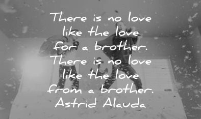 brother quotes there love like for from astrid alauda wisdom pillow fight