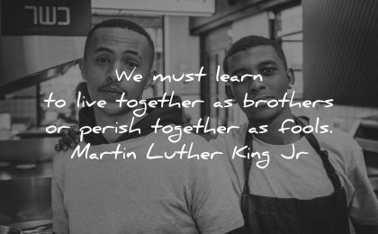 brother quotes learn live together brothers perish together fools martin luther king jr wisdom