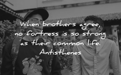 brother quotes when brothers agree fortress strong their common life antisthenes wisdom