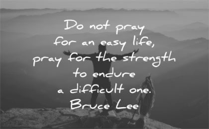 bruce lee quotes pray easy life strength endure difficult one wisdom man mountain nature