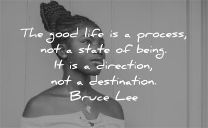 bruce lee quotes good life process state being direction destination wisdom black woman looking
