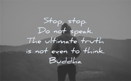 buddha quotes stop do not speak ultimate truth even think wisdom silhouette